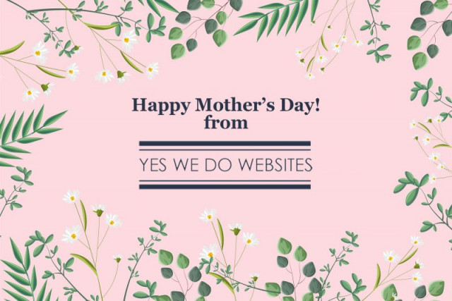 Have a Happy Mother's Day from Yes We Do Websites! #mothersday #websitedesign #surrey